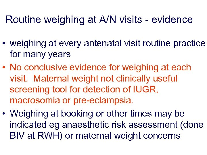 Routine weighing at A/N visits - evidence • weighing at every antenatal visit routine