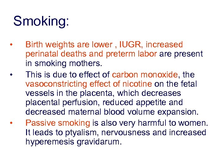 Smoking: • • • Birth weights are lower , IUGR, increased perinatal deaths and
