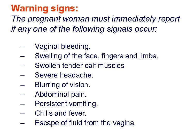 Warning signs: The pregnant woman must immediately report if any one of the following