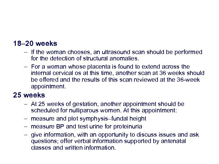 18– 20 weeks – If the woman chooses, an ultrasound scan should be performed