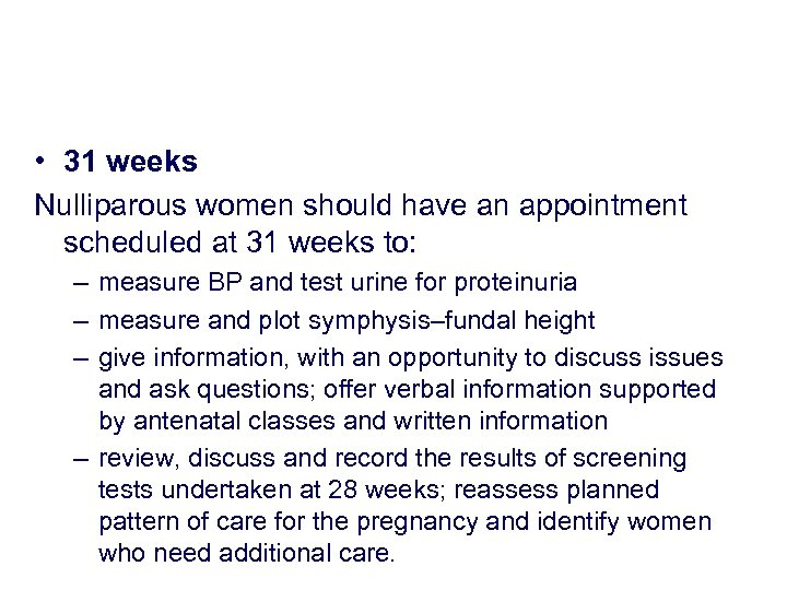 • 31 weeks Nulliparous women should have an appointment scheduled at 31 weeks
