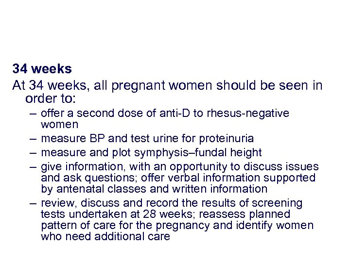 34 weeks At 34 weeks, all pregnant women should be seen in order to: