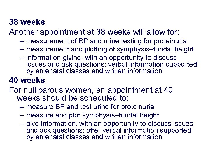 38 weeks Another appointment at 38 weeks will allow for: – measurement of BP