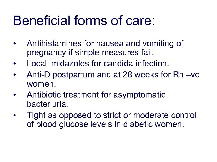 Beneficial forms of care: • • • Antihistamines for nausea and vomiting of pregnancy