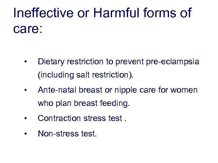 Ineffective or Harmful forms of care: • Dietary restriction to prevent pre-eclampsia (including salt