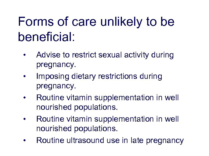 Forms of care unlikely to be beneficial: • • • Advise to restrict sexual