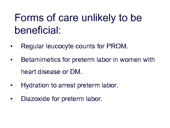 Forms of care unlikely to be beneficial: • Regular leucocyte counts for PROM. •