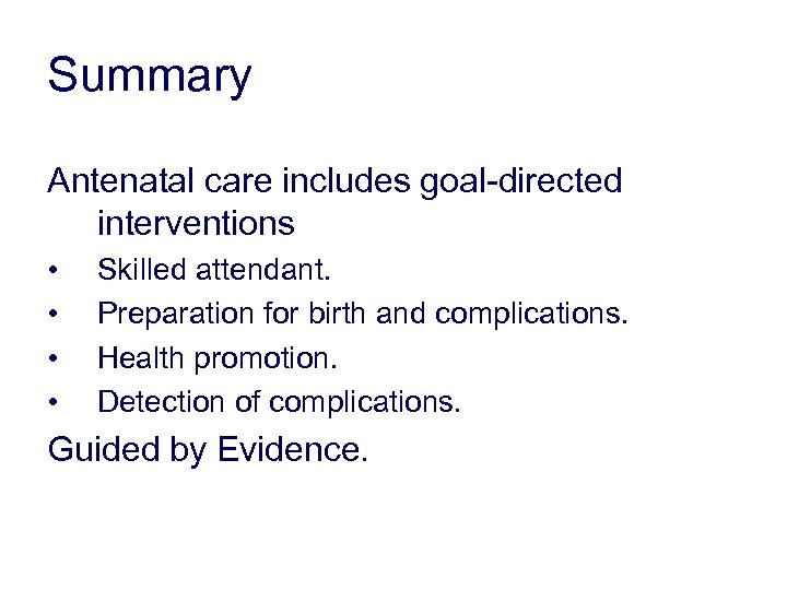 Summary Antenatal care includes goal-directed interventions • • Skilled attendant. Preparation for birth and