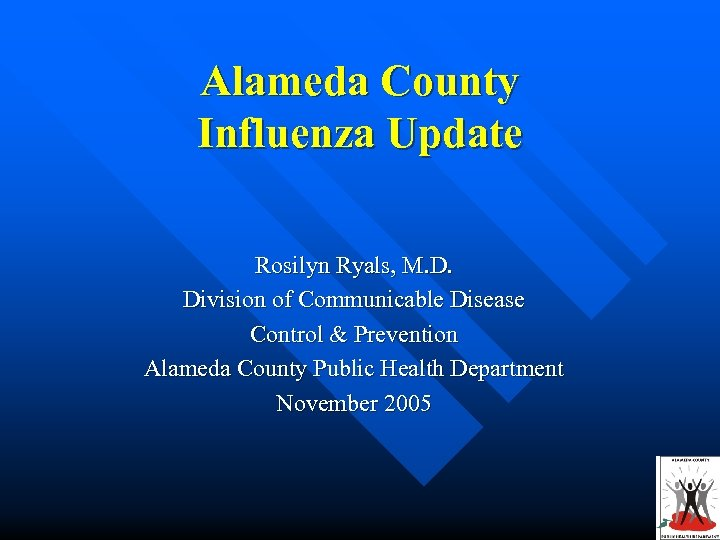 Alameda County Influenza Update Rosilyn Ryals, M. D. Division of Communicable Disease Control &