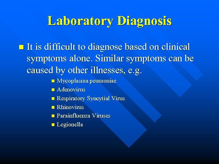 Laboratory Diagnosis n It is difficult to diagnose based on clinical symptoms alone. Similar