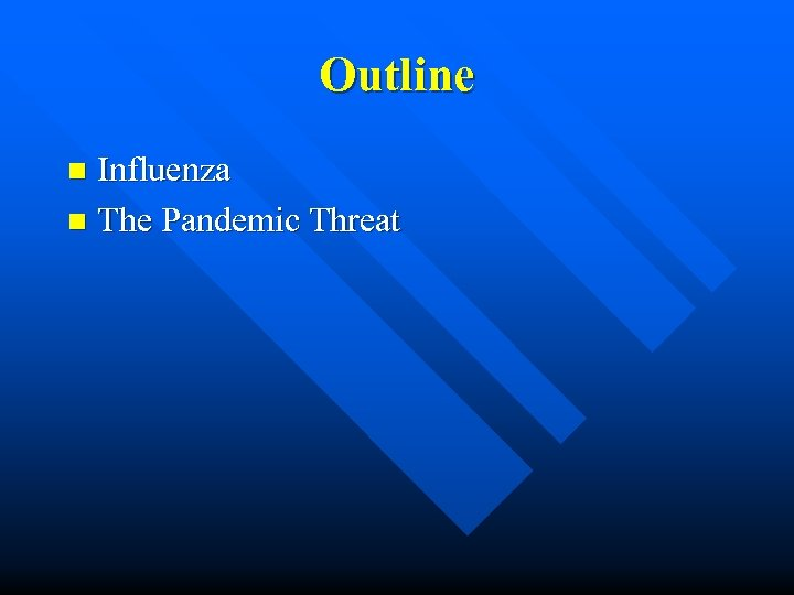 Outline Influenza n The Pandemic Threat n