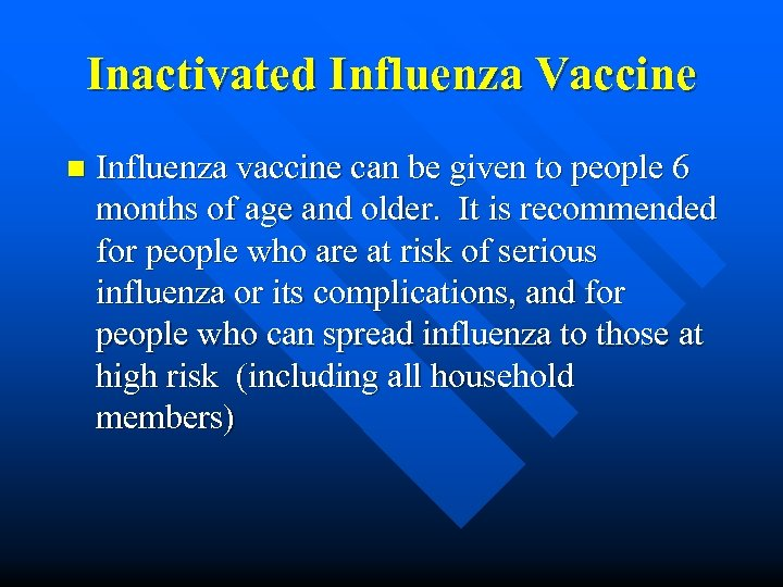 Inactivated Influenza Vaccine n Influenza vaccine can be given to people 6 months of