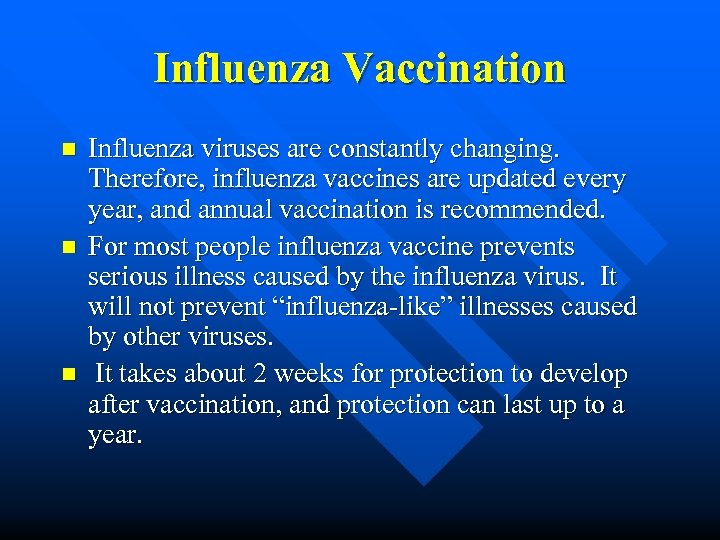 Influenza Vaccination n Influenza viruses are constantly changing. Therefore, influenza vaccines are updated every