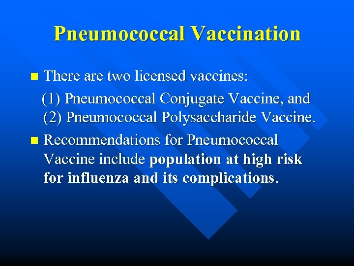 Pneumococcal Vaccination There are two licensed vaccines: (1) Pneumococcal Conjugate Vaccine, and (2) Pneumococcal