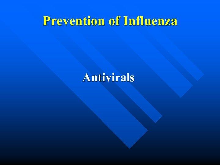 Prevention of Influenza Antivirals