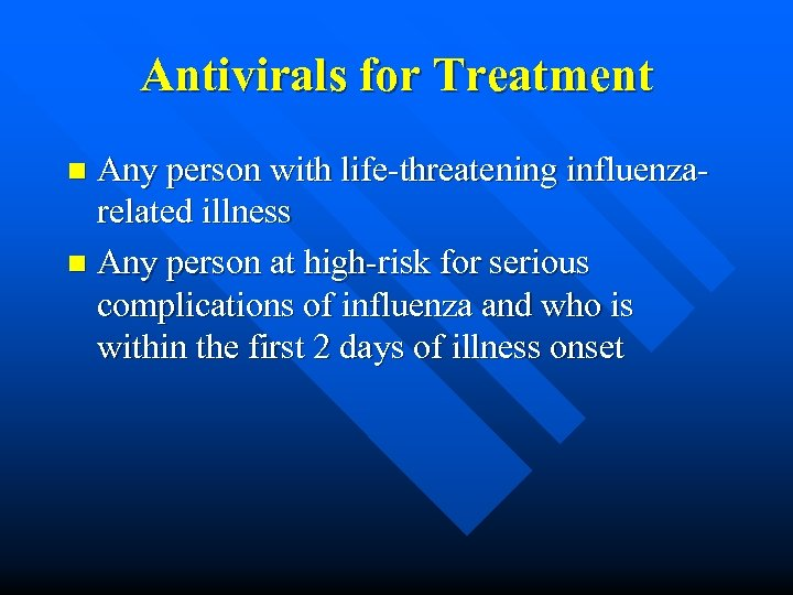 Antivirals for Treatment Any person with life-threatening influenzarelated illness n Any person at high-risk