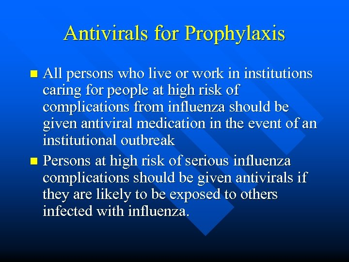 Antivirals for Prophylaxis All persons who live or work in institutions caring for people