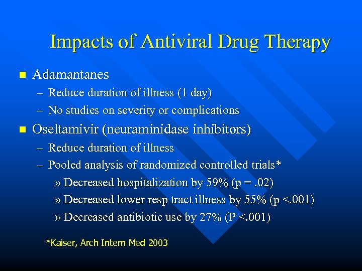 Impacts of Antiviral Drug Therapy n Adamantanes – Reduce duration of illness (1 day)