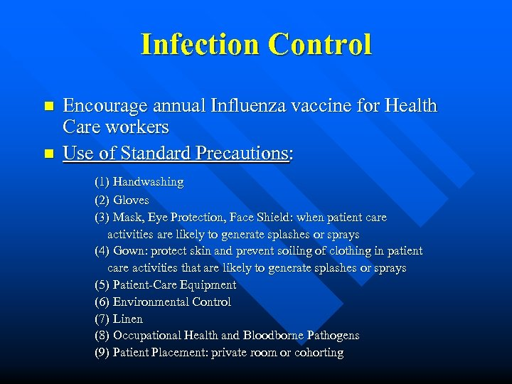 Infection Control n n Encourage annual Influenza vaccine for Health Care workers Use of