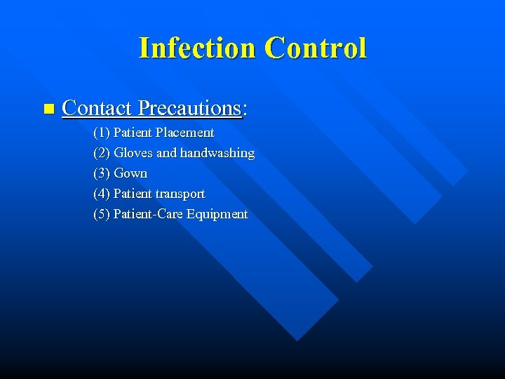 Infection Control n Contact Precautions: (1) Patient Placement (2) Gloves and handwashing (3) Gown