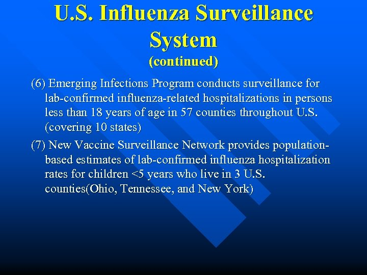 U. S. Influenza Surveillance System (continued) (6) Emerging Infections Program conducts surveillance for lab-confirmed