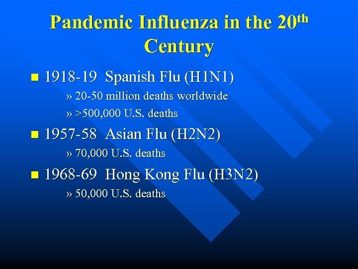 Pandemic Influenza in the 20 th Century n 1918 -19 Spanish Flu (H 1