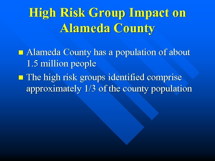 High Risk Group Impact on Alameda County has a population of about 1. 5