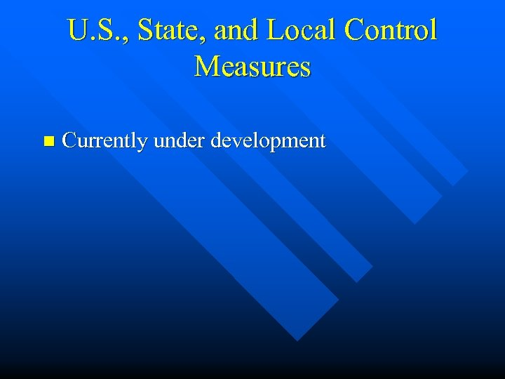 U. S. , State, and Local Control Measures n Currently under development