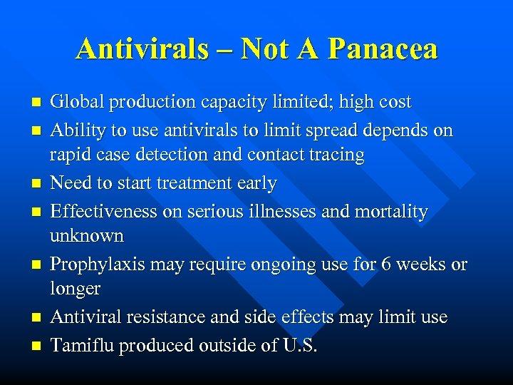 Antivirals – Not A Panacea n n n n Global production capacity limited; high
