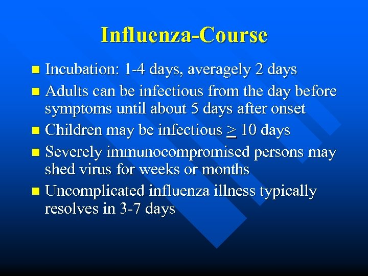 Influenza-Course Incubation: 1 -4 days, averagely 2 days n Adults can be infectious from