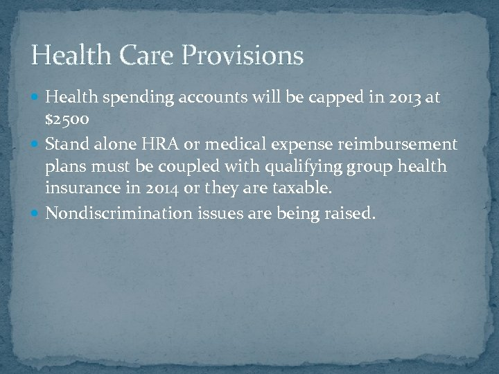 Health Care Provisions Health spending accounts will be capped in 2013 at $2500 Stand