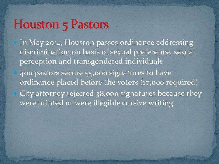 Houston 5 Pastors In May 2014, Houston passes ordinance addressing discrimination on basis of