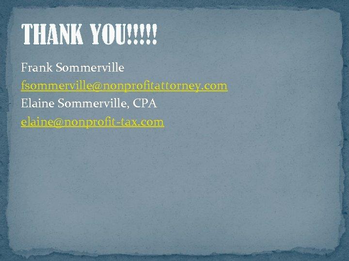 THANK YOU!!!!! Frank Sommerville fsommerville@nonprofitattorney. com Elaine Sommerville, CPA elaine@nonprofit-tax. com