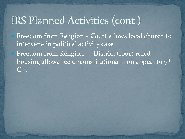IRS Planned Activities (cont. ) Freedom from Religion – Court allows local church to