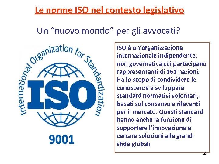 """Le norme ISO nel contesto legislativo Un """"nuovo mondo"""" per gli avvocati? ISO è"""