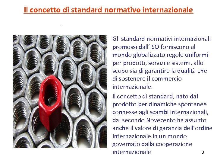 Il concetto di standard normativo internazionale. Gli standard normativi internazionali promossi dall'ISO forniscono al