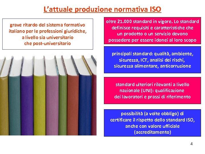 L'attuale produzione normativa ISO grave ritardo del sistema formativo italiano per le professioni giuridiche,