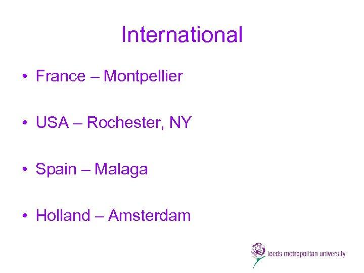 International • France – Montpellier • USA – Rochester, NY • Spain – Malaga