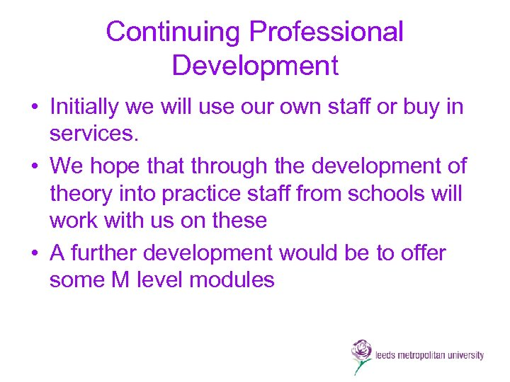 Continuing Professional Development • Initially we will use our own staff or buy in