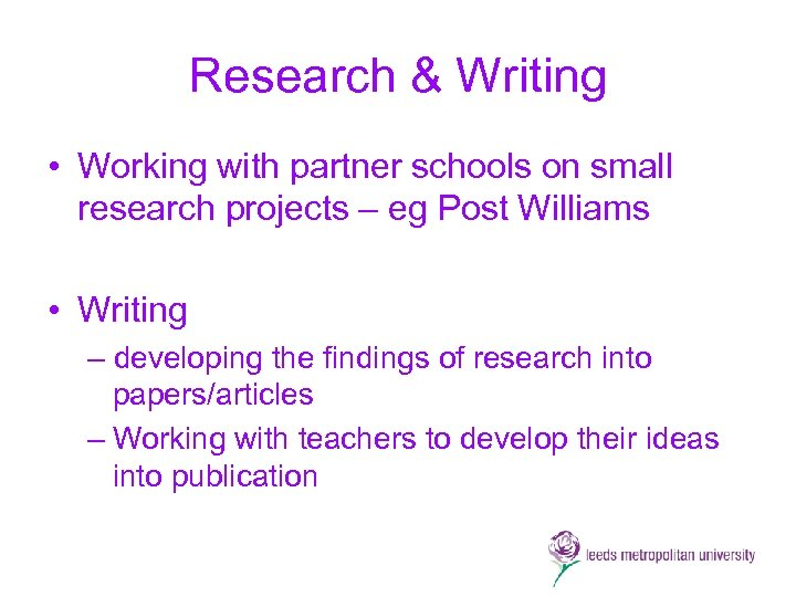 Research & Writing • Working with partner schools on small research projects – eg