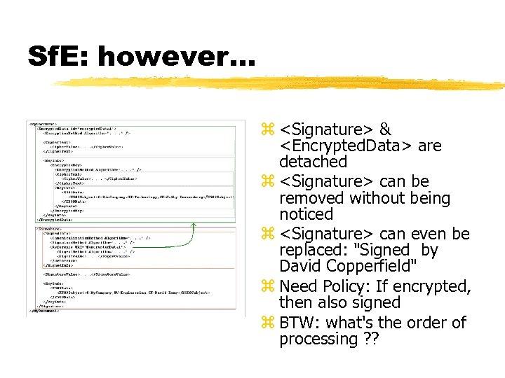 Sf. E: however. . . z <Signature> & <Encrypted. Data> are detached z <Signature>