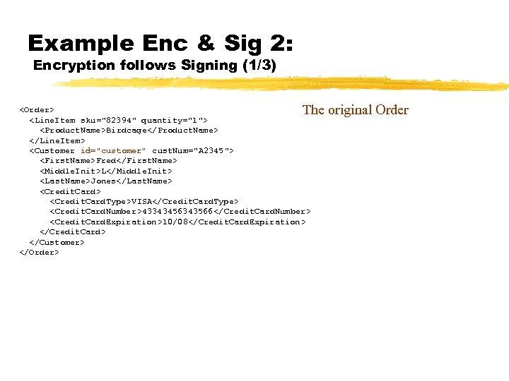 Example Enc & Sig 2: Encryption follows Signing (1/3) The original Order <Order> <Line.