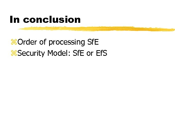 In conclusion z. Order of processing Sf. E z. Security Model: Sf. E or