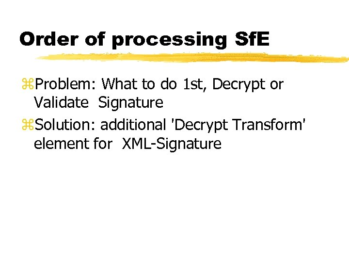 Order of processing Sf. E z. Problem: What to do 1 st, Decrypt or