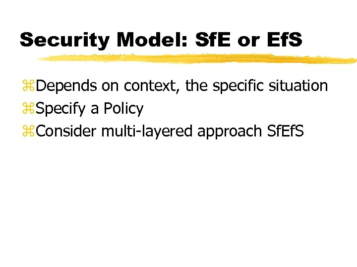 Security Model: Sf. E or Ef. S z. Depends on context, the specific situation