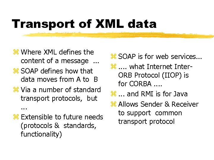 Transport of XML data z Where XML defines the content of a message. .