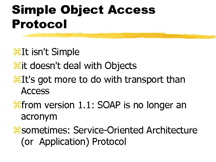 Simple Object Access Protocol z. It isn't Simple zit doesn't deal with Objects z.