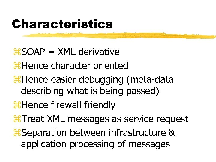 Characteristics z. SOAP = XML derivative z. Hence character oriented z. Hence easier debugging