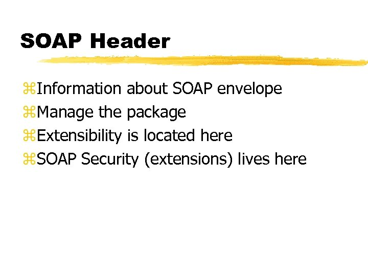 SOAP Header z. Information about SOAP envelope z. Manage the package z. Extensibility is