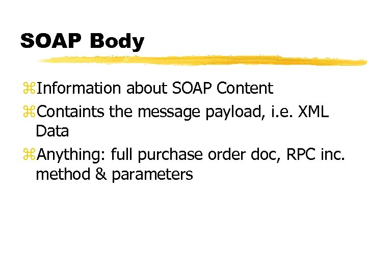 SOAP Body z. Information about SOAP Content z. Containts the message payload, i. e.